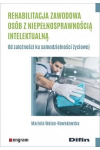 Rehabilitacja zawodowa osób z niepełnosprawnością intelektualną. Od zależności ku samodzielności życiowej