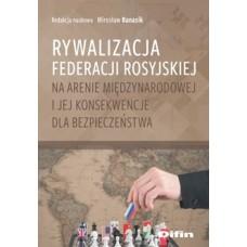 Rywalizacja Federacji Rosyjskiej na arenie międzynarodowej i jej konsekwencje dla bezpieczeństwa