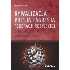 Rywalizacja, presja i agresja Federacji Rosyjskiej. Konsekwencje dla bezpieczeństwa międzynarodowego