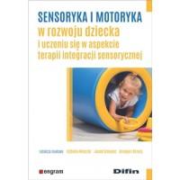 Sensoryka i motoryka w rozwoju dziecka i uczeniu się w aspekcie terapii integracji sensorycznej