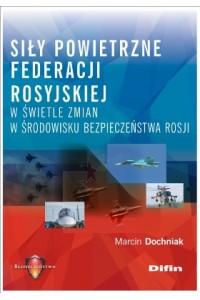 Siły powietrzne Federacji Rosyjskiej w świetle zmian w środowisku bezpieczeństwa Rosji