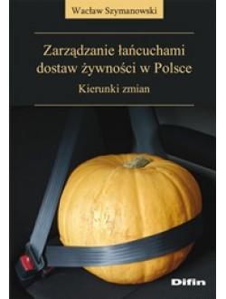 Zarządzanie łańcuchami dostaw żywności w Polsce. Kierunki zmian