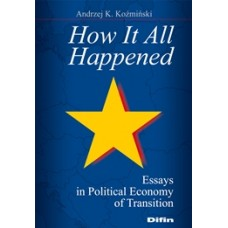 How It All Happened. Essays in Political Economy of Transition 50% rabatu