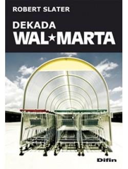 Dekada Wal-Marta. Jak następcy przekształcili dziedzictwo Sama Waltona w największą firmę świata