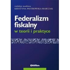 Federalizm fiskalny w teorii i praktyce