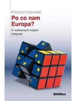 Po co nam Europa? O rozbieżnych wizjach integracji