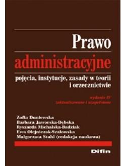 Prawo administracyjne. Pojęcia, instytucje, zasady w teorii i orzecznictwie. Wydanie 4 zaktualizowane i rozszerzone