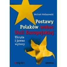 Postawy Polaków wobec Unii Europejskiej. Ukryte i jawne wybory
