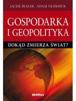 Gospodarka i geopolityka. Dokąd zmierza świat?