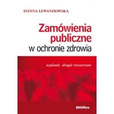 Zamówienia publiczne w ochronie zdrowia. Wydanie drugie rozszerzone