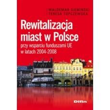 Rewitalizacja miast w Polsce przy wsparciu funduszami UE w latach 2004-2008