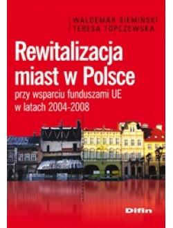 Rewitalizacja miast w Polsce przy wsparciu funduszami UE w latach 2004-2008 50% rabatu