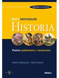 Historia. Testy maturalne. Poziom podstawowy i rozszerzony