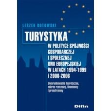 Turystyka w polityce spójności gospodarczej i społecznej Unii Europejskiej w latach 1994-1999 i 2000-2006. Uwarunkowania teoretyczne, zakres rzeczowy, finansowy i przestrzenny + płyta CD 50% rabatu