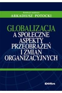 Globalizacja a społeczne aspekty przeobrażeń i zmian organizacyjnych