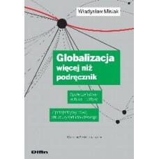 Globalizacja więcej niż podręcznik. Społeczeństwa, kultura, polityka. Z perspektywy nowej struktury ładu światowego. Wydanie 2 zaktualizowane