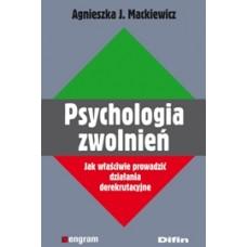 Psychologia zwolnień. Jak właściwie prowadzić działania derekrutacyjne