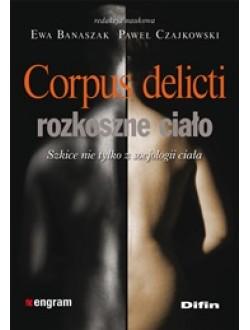Corpus delicti rozkoszne ciało. Szkice nie tylko z socjologii ciała