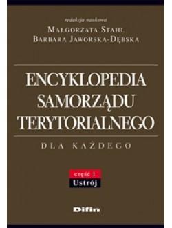 Encyklopedia samorządu terytorialnego dla każdego. Część 1. Ustrój