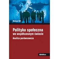 Polityka społeczna we współczesnym świecie. Analiza porównawcza