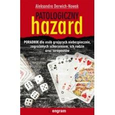 Patologiczny hazard. Poradnik dla osób grających niebezpiecznie, zagrożonych schorzeniem, ich rodzin oraz terapeutów