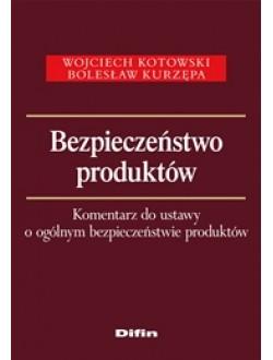 Bezpieczeństwo produktów. Komentarz do ustawy o ogólnym bezpieczeństwie produktów