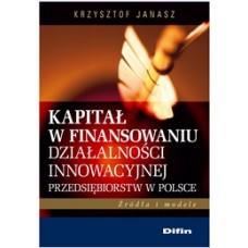 Kapitał w finansowaniu działalności innowacyjnej przedsiębiorstw w Polsce. Źródła i modele