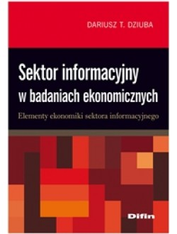 Sektor informacyjny w badaniach ekonomicznych. Elementy ekonomiki sektora informacyjnego