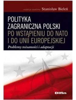 Polityka zagraniczna Polski po wstąpieniu do NATO i do Unii Europejskiej. Problemy tożsamości i adaptacji