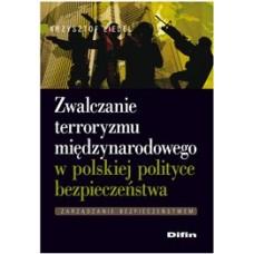 Zwalczanie terroryzmu międzynarodowego w polskiej polityce bezpieczeństwa