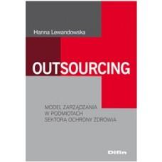Outsourcing. Model zarządzania w podmiotach sektora ochrony zdrowia