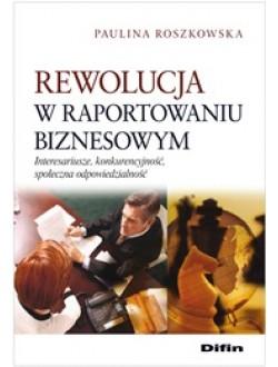 Rewolucja w raportowaniu biznesowym. Interesariusze, konkurencyjność, społeczna odpowiedzialność