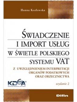 Świadczenie i import usług w świetle polskiego systemu VAT. Z uwzględnieniem interpretacji organów podatkowych oraz orzecznictwa. Wydanie 2