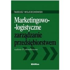 Marketingowo-logistyczne zarządzanie przedsiębiorstwem. Wydanie 2 zaktualizowane