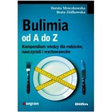 Bulimia od A do Z. Kompendium wiedzy dla rodziców, nauczycieli i wychowawców