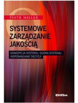 Systemowe zarządzanie jakością. Koncepcja systemu, ocena systemu, wspomaganie decyzji