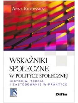 Wskaźniki społeczne w polityce społecznej. Historia, teoria i zastosowanie w praktyce