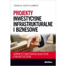Projekty inwestycyjne infrastrukturalne i biznesowe. Aspekty metodologiczne i praktyczne 50% rabatu