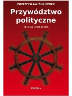 Przywództwo polityczne. Teoria i praktyka