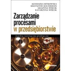 Zarządzanie procesami w przedsiębiorstwie. Aspekty teoretyczno-praktyczne