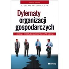 Dylematy organizacji gospodarczych. Teoria i praktyka początku XXI wieku