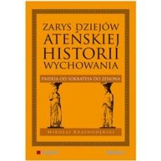 Zarys dziejów ateńskiej historii wychowania. Paideia od Sokratesa do Zenona