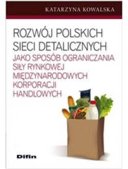 Rozwój polskich sieci detalicznych jako sposób ograniczania siły rynkowej międzynarodowych korporacji handlowych