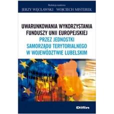 Uwarunkowania wykorzystania funduszy Unii Europejskiej przez jednostki samorządu terytorialnego w województwie lubelskim