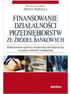 Finansowanie działalności przedsiębiorstw ze źródeł bankowych. Zastosowanie systemu wczesnego ostrzegania ZH w ocenie zdolności kredytowej