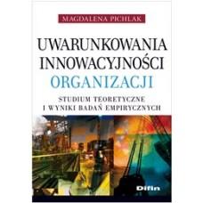 Uwarunkowania innowacyjności organizacji. Studium teoretyczne i wyniki badań empirycznych