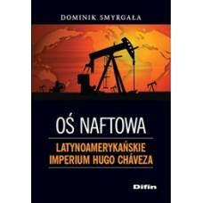 Oś naftowa. Latynoamerykańskie imperium Hugo Cháveza