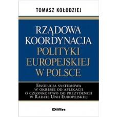 Rządowa koordynacja polityki europejskiej w Polsce. Ewolucja systemowa w okresie od aplikacji o członkostwo do prezydencji w Radzie Unii Europejskiej