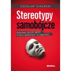 Stereotypy samobójcze. Kulturowe czynniki agresji w życiu społecznym i w organizacji