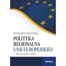 Polityka regionalna Unii Europejskiej. Cele, narzędzia, efekty